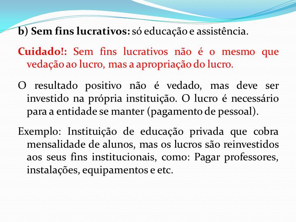 b) Sem fins lucrativos: só educação e assistência.