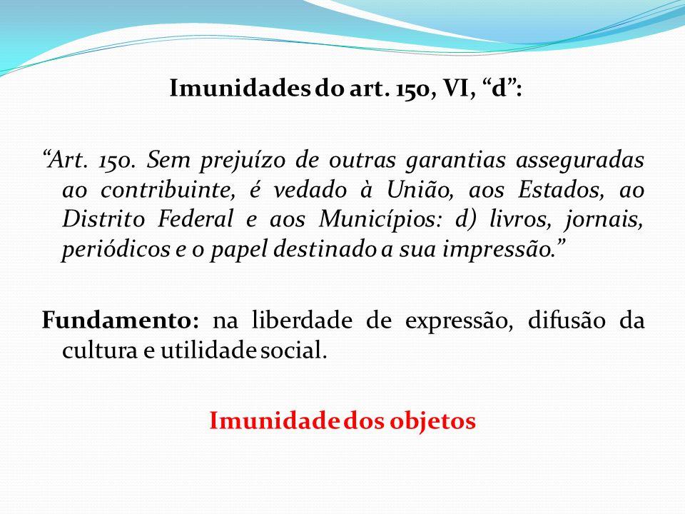 Imunidades do art.150, VI, d: Art. 150.