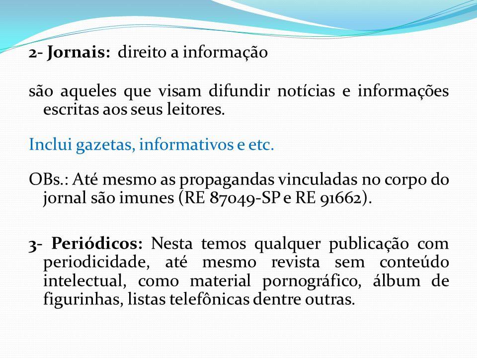 2- Jornais: direito a informação são aqueles que visam difundir notícias e informações escritas aos seus leitores.