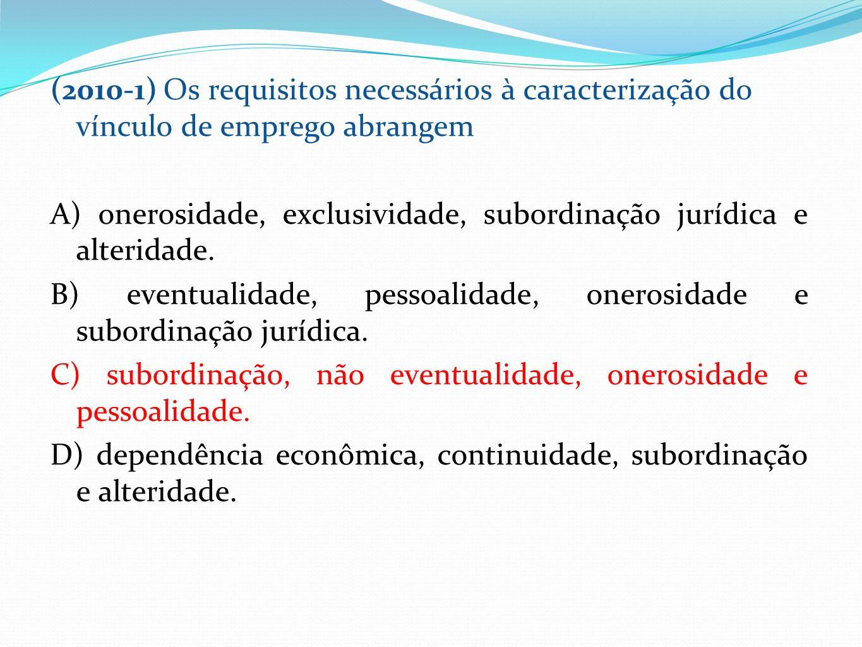 (2010-1) Os requisitos necessários à caracterização do vínculo de emprego abrangem A) onerosidade, exclusividade, subordinação jurídica e alteridade.