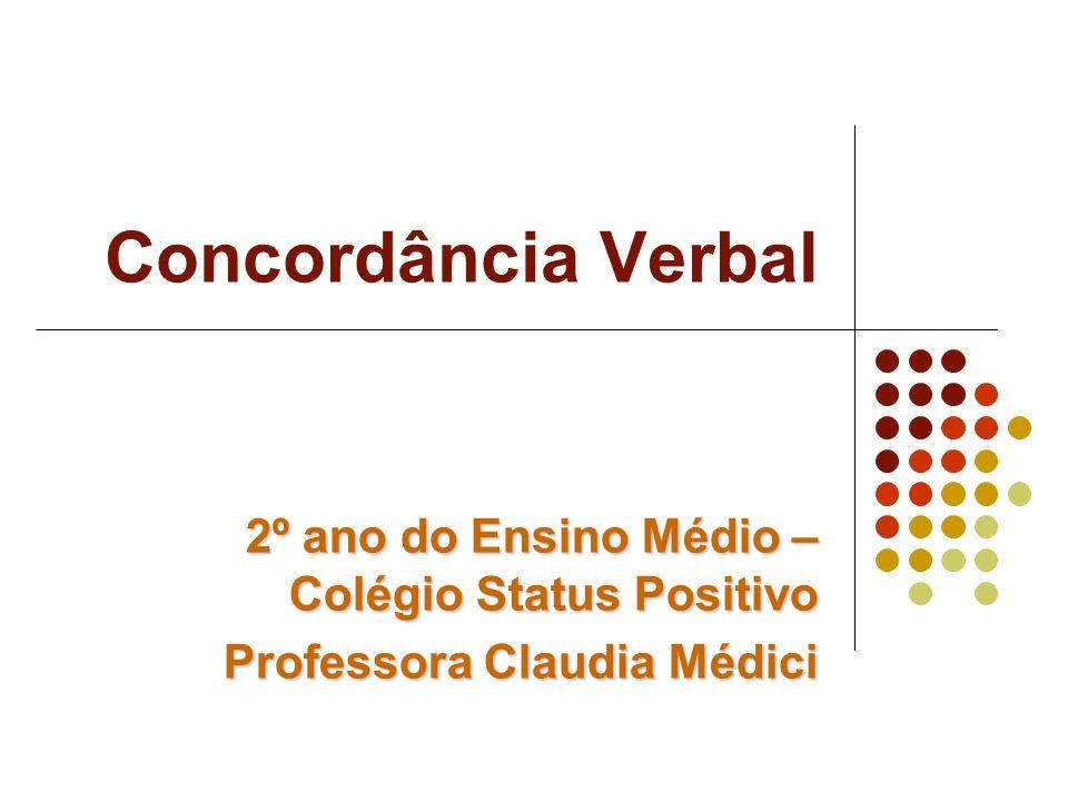 Concordância Verbal 2º ano do Ensino Médio – Colégio Status Positivo Professora Claudia Médici