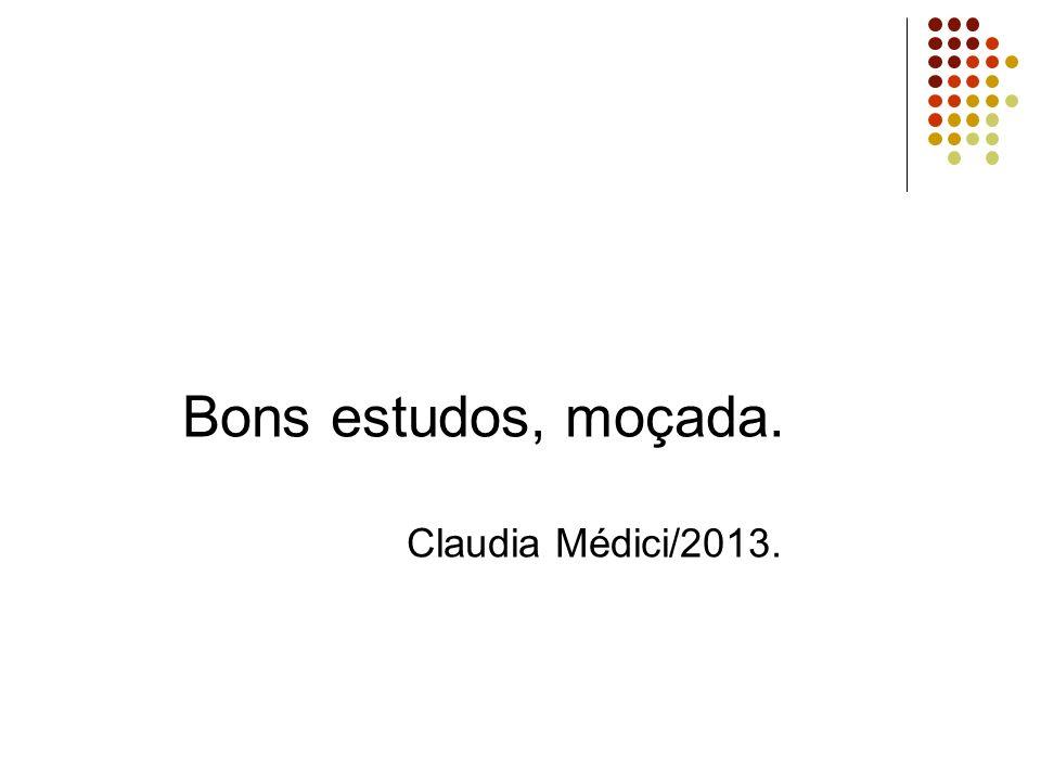 Bons estudos, moçada. Claudia Médici/2013.