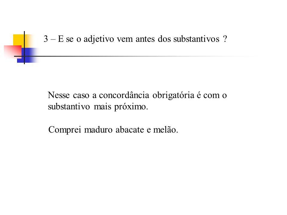3 – E se o adjetivo vem antes dos substantivos .