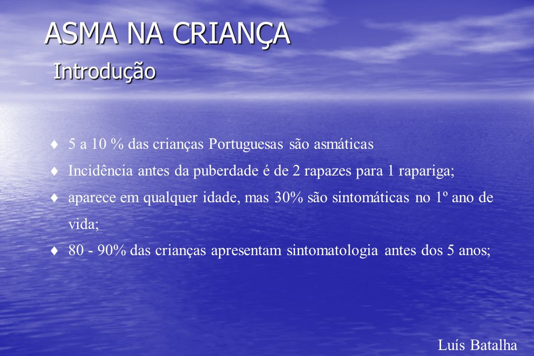 ASMA NA CRIANÇA Introdução Luís Batalha 5 a 10 % das crianças Portuguesas são asmáticas Incidência antes da puberdade é de 2 rapazes para 1 rapariga;