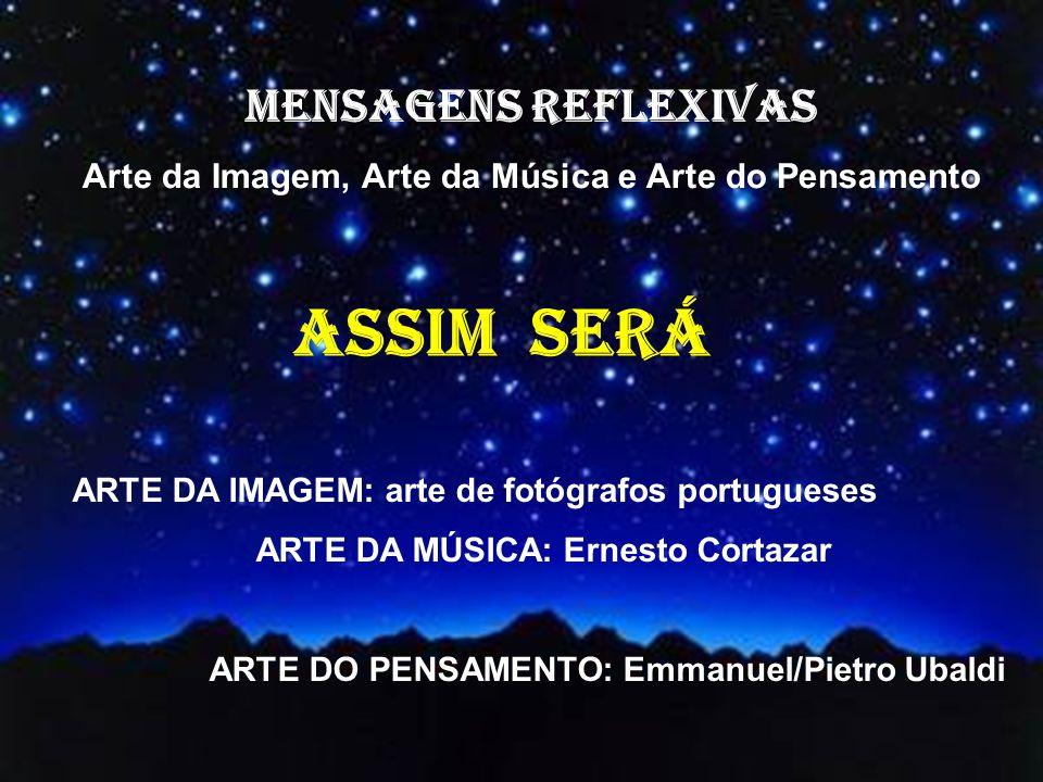 IMAGENS: arte fotográfica de artistas portugueses www.1000imagens.com TEXTO: do livro FONTE VIVA, psicografado por Chico Xavier FORMATAÇÃO: J.