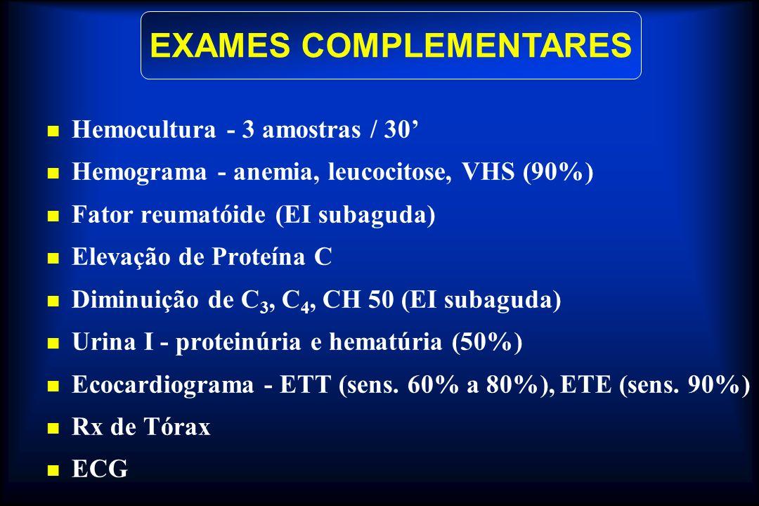 Hemocultura - 3 amostras / 30 Hemograma - anemia, leucocitose, VHS (90%) Fator reumatóide (EI subaguda) Elevação de Proteína C Diminuição de C 3, C 4,