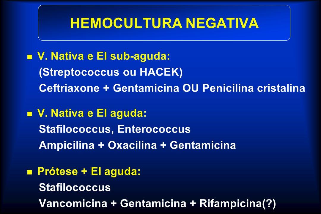 V. Nativa e EI sub-aguda: (Streptococcus ou HACEK) Ceftriaxone + Gentamicina OU Penicilina cristalina V. Nativa e EI aguda: Stafilococcus, Enterococcu