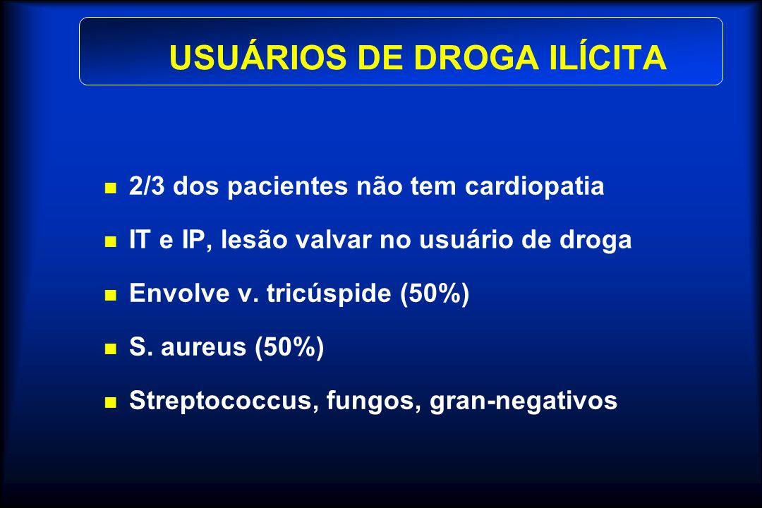 USUÁRIOS DE DROGA ILÍCITA 2/3 dos pacientes não tem cardiopatia IT e IP, lesão valvar no usuário de droga Envolve v. tricúspide (50%) S. aureus (50%)