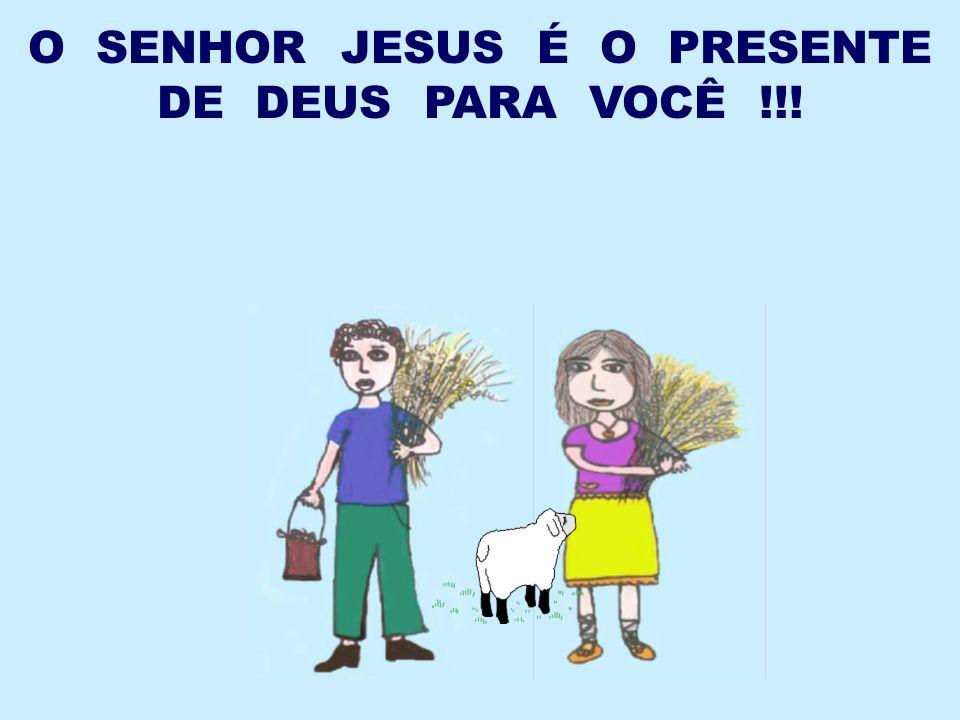 O SENHOR JESUS É O PRESENTE DE DEUS PARA VOCÊ !!!