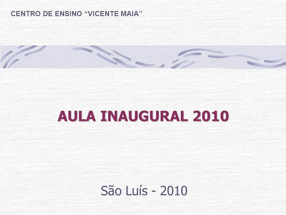 AULA INAUGURAL 2010 São Luís - 2010 CENTRO DE ENSINO VICENTE MAIA