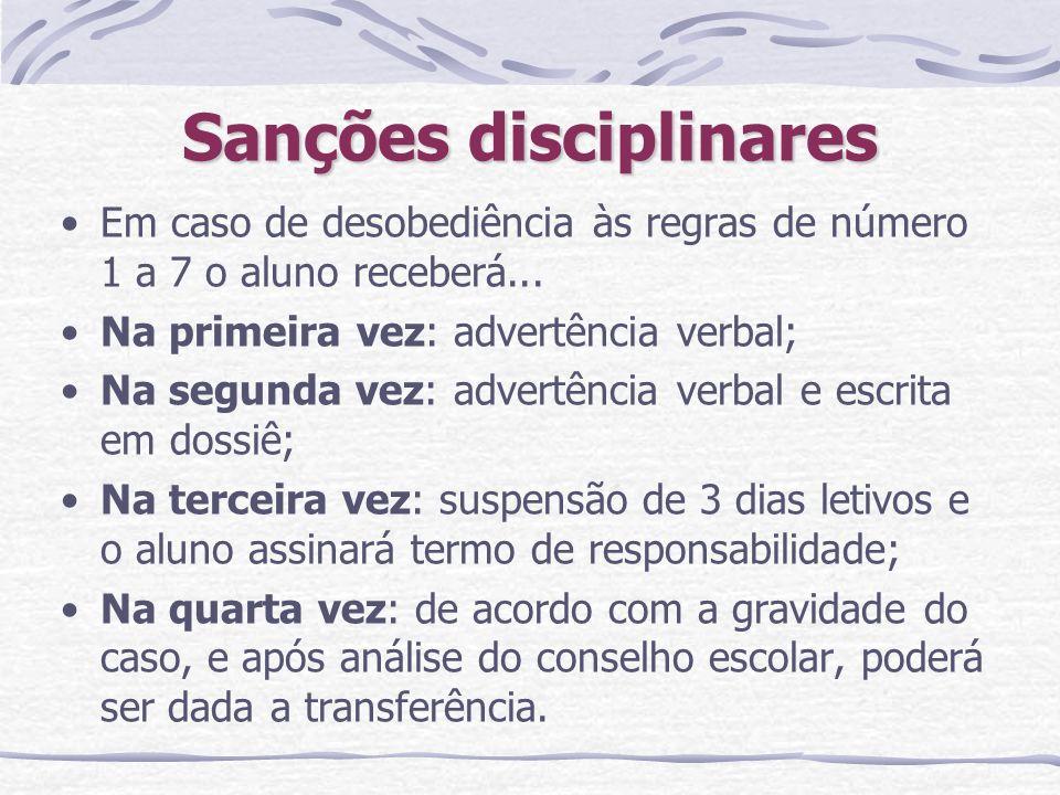 Sanções disciplinares Em caso de desobediência às regras de número 1 a 7 o aluno receberá... Na primeira vez: advertência verbal; Na segunda vez: adve