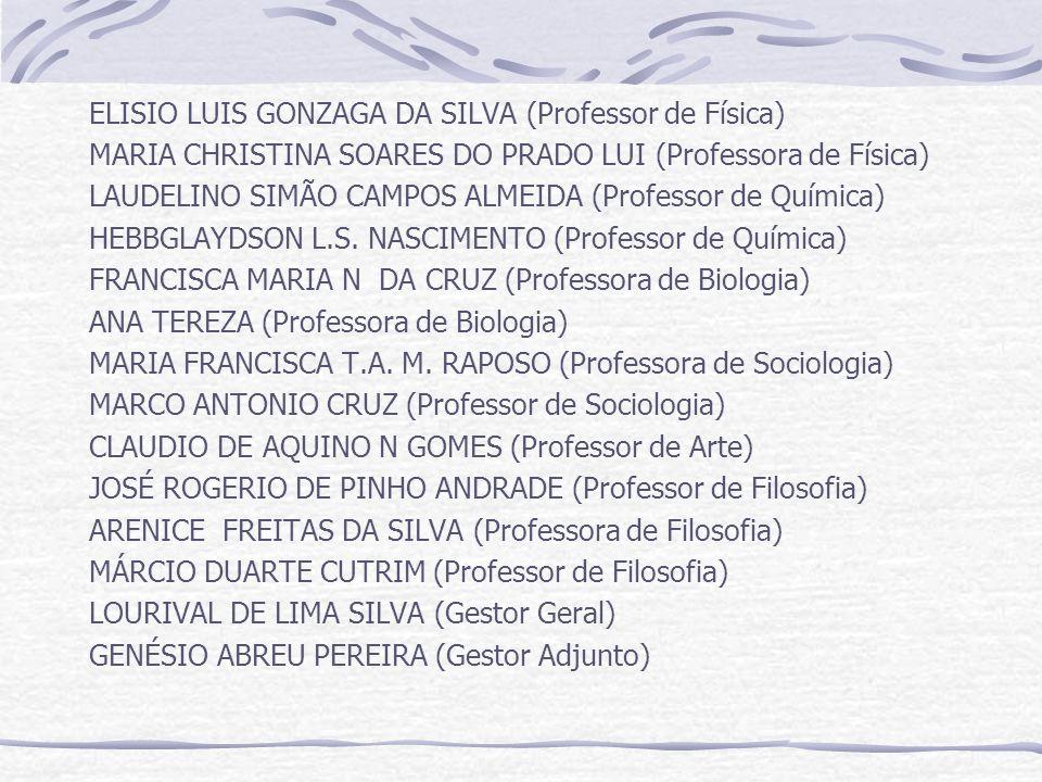 ELISIO LUIS GONZAGA DA SILVA (Professor de Física) MARIA CHRISTINA SOARES DO PRADO LUI (Professora de Física) LAUDELINO SIMÃO CAMPOS ALMEIDA (Professo