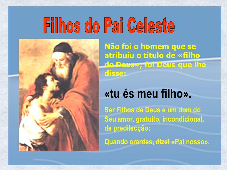 Jesus, O FILHO DE DEUS, torna-nos FILHOS DE DEUS Jesus veio anunciar nos que o valor da nossa existência não depende do TER (capacidades, popularidade