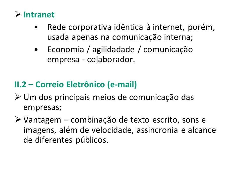 Intranet Rede corporativa idêntica à internet, porém, usada apenas na comunicação interna; Economia / agilidadade / comunicação empresa - colaborador.