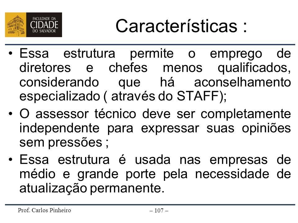 Prof. Carlos Pinheiro – 107 – Características : Essa estrutura permite o emprego de diretores e chefes menos qualificados, considerando que há aconsel