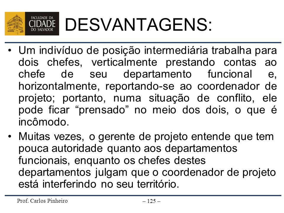 Prof. Carlos Pinheiro – 125 – Um indivíduo de posição intermediária trabalha para dois chefes, verticalmente prestando contas ao chefe de seu departam