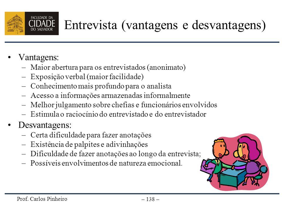 Prof. Carlos Pinheiro – 138 – Entrevista (vantagens e desvantagens) Vantagens: –Maior abertura para os entrevistados (anonimato) –Exposição verbal (ma
