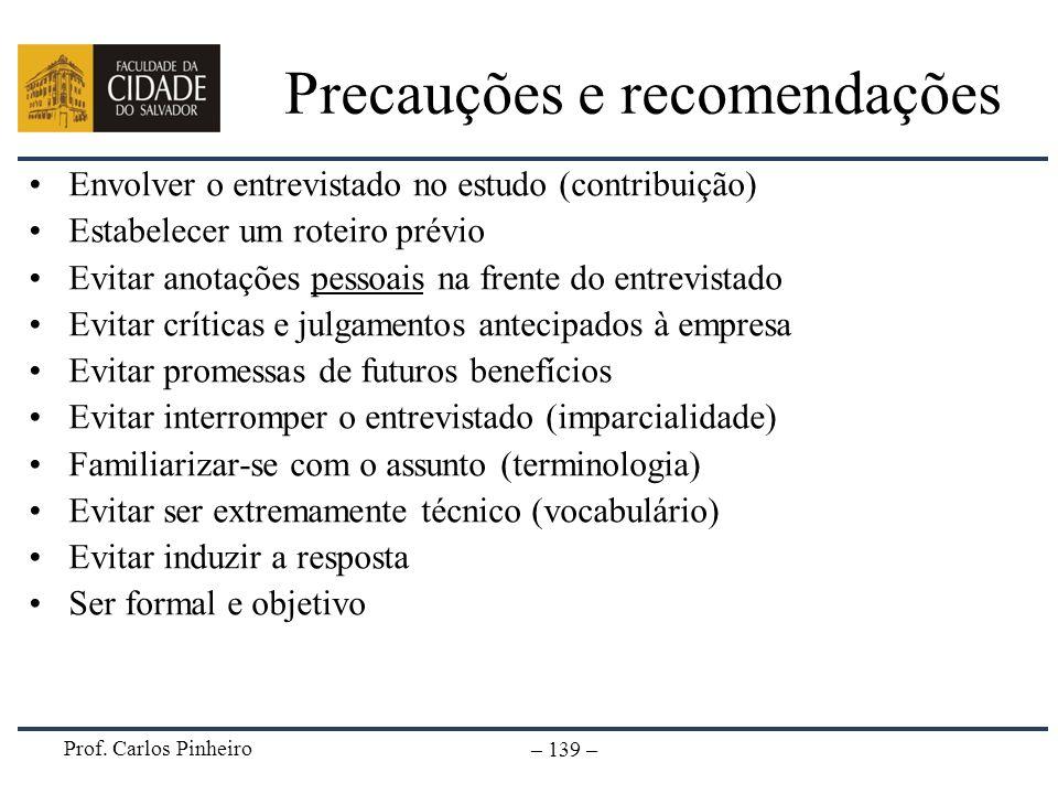Prof. Carlos Pinheiro – 139 – Precauções e recomendações Envolver o entrevistado no estudo (contribuição) Estabelecer um roteiro prévio Evitar anotaçõ