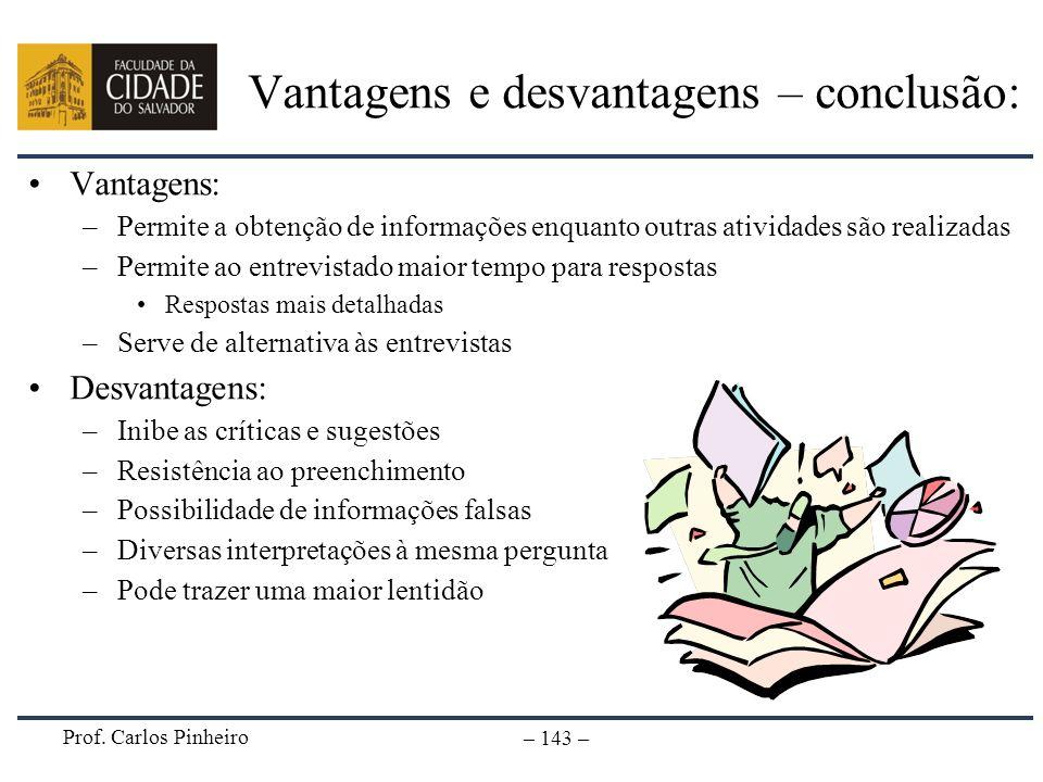 Prof. Carlos Pinheiro – 143 – Vantagens e desvantagens – conclusão: Vantagens: –Permite a obtenção de informações enquanto outras atividades são reali
