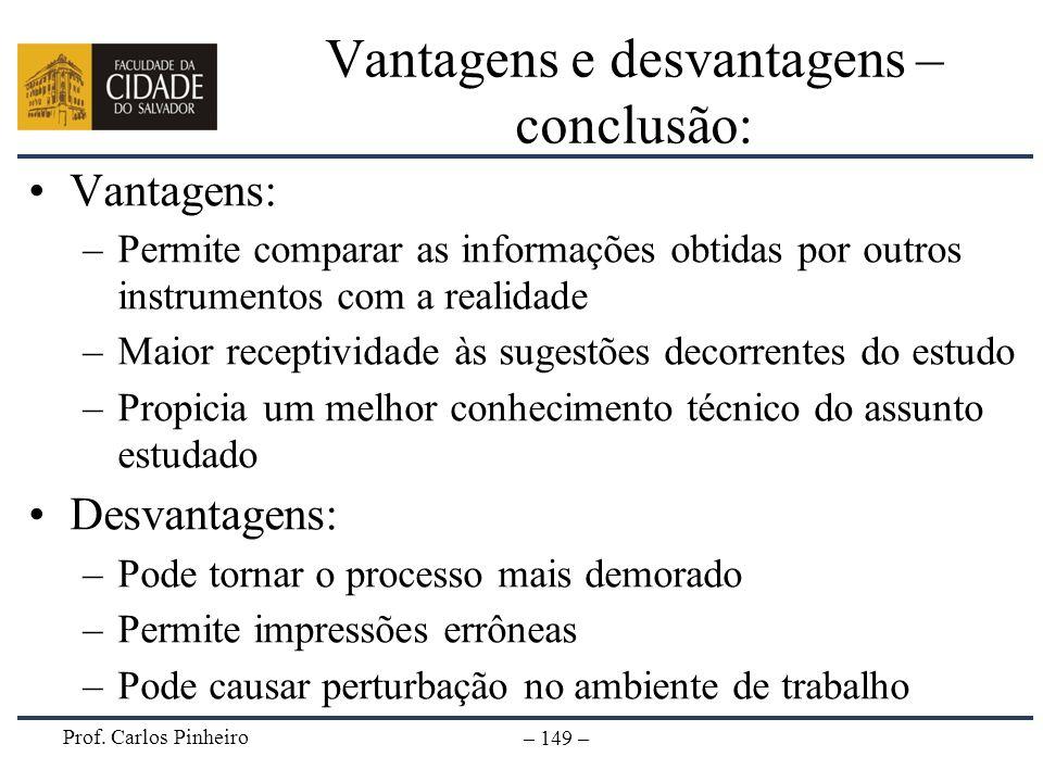 Prof. Carlos Pinheiro – 149 – Vantagens e desvantagens – conclusão: Vantagens: –Permite comparar as informações obtidas por outros instrumentos com a