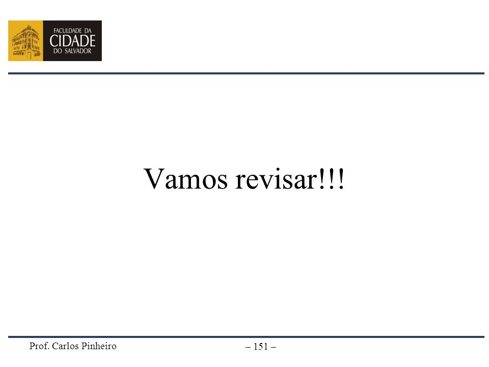 Prof. Carlos Pinheiro – 151 – Vamos revisar!!!
