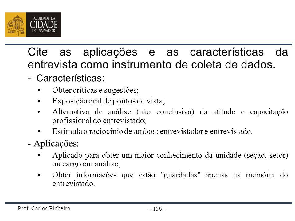 Prof. Carlos Pinheiro – 156 – Cite as aplicações e as características da entrevista como instrumento de coleta de dados. - Características: Obter crít