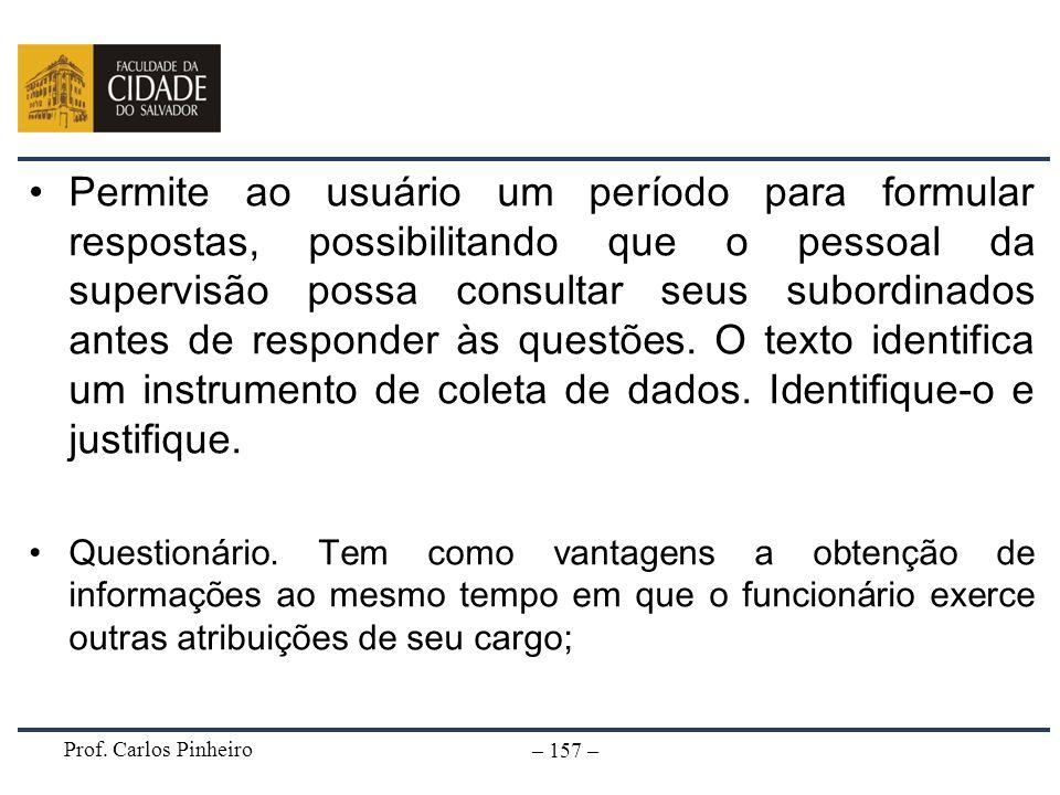 Prof. Carlos Pinheiro – 157 – Permite ao usuário um período para formular respostas, possibilitando que o pessoal da supervisão possa consultar seus s