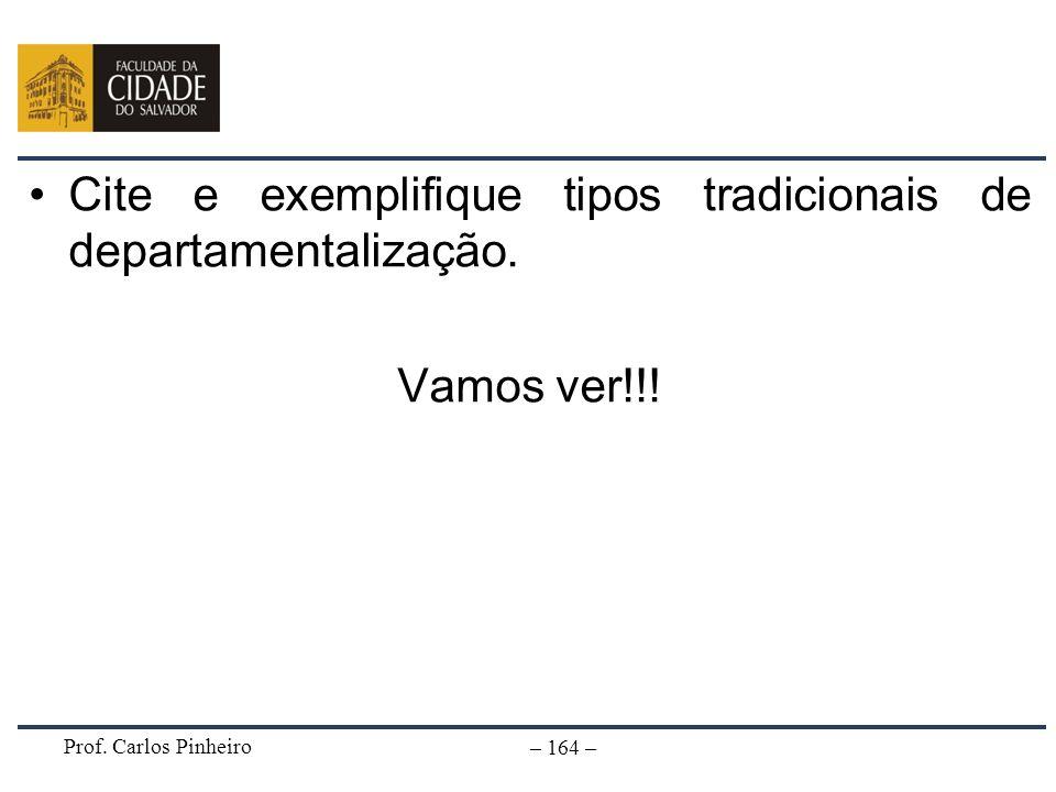 Prof. Carlos Pinheiro – 164 – Cite e exemplifique tipos tradicionais de departamentalização. Vamos ver!!!
