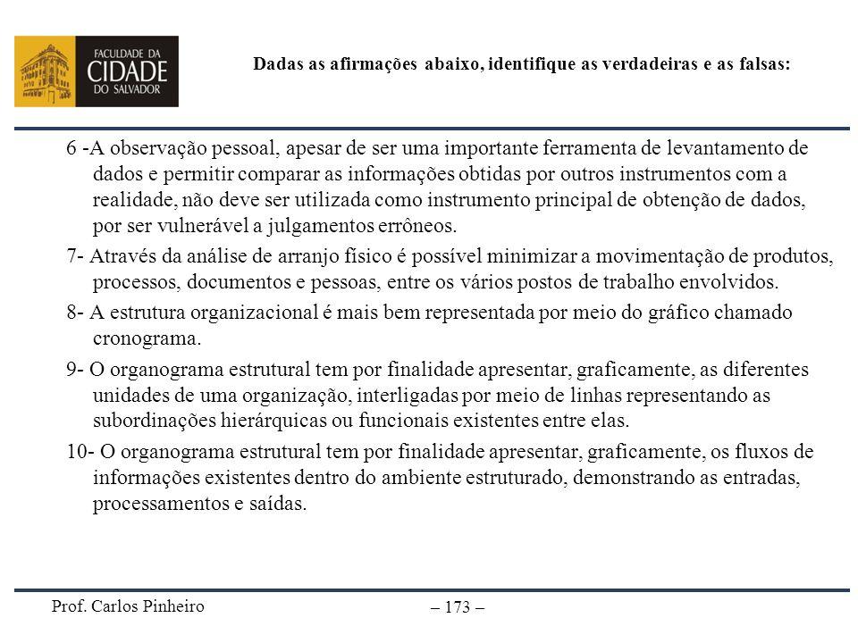 Prof. Carlos Pinheiro – 173 – Dadas as afirmações abaixo, identifique as verdadeiras e as falsas: 6 -A observação pessoal, apesar de ser uma important