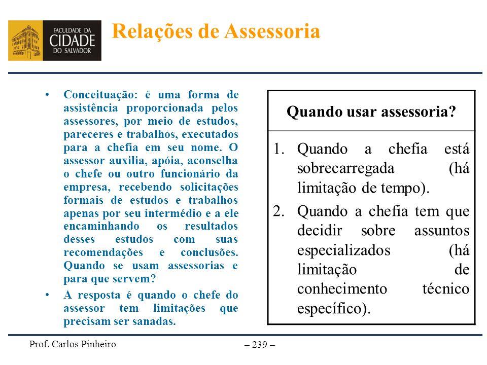 Prof. Carlos Pinheiro – 239 – Conceituação: é uma forma de assistência proporcionada pelos assessores, por meio de estudos, pareceres e trabalhos, exe