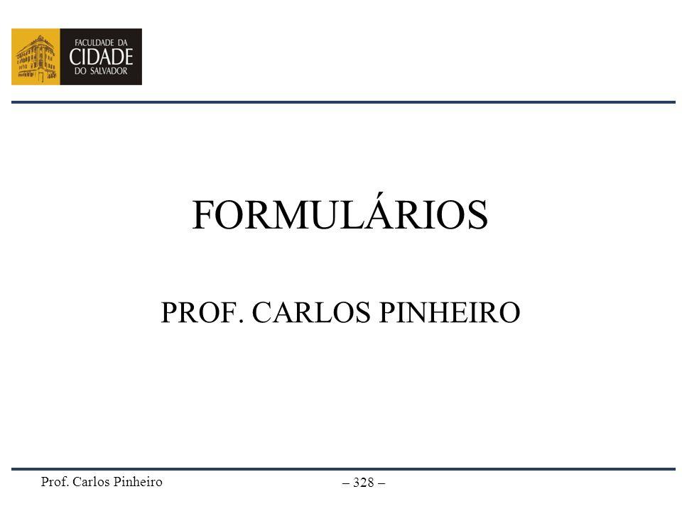 Prof. Carlos Pinheiro – 328 – FORMULÁRIOS PROF. CARLOS PINHEIRO