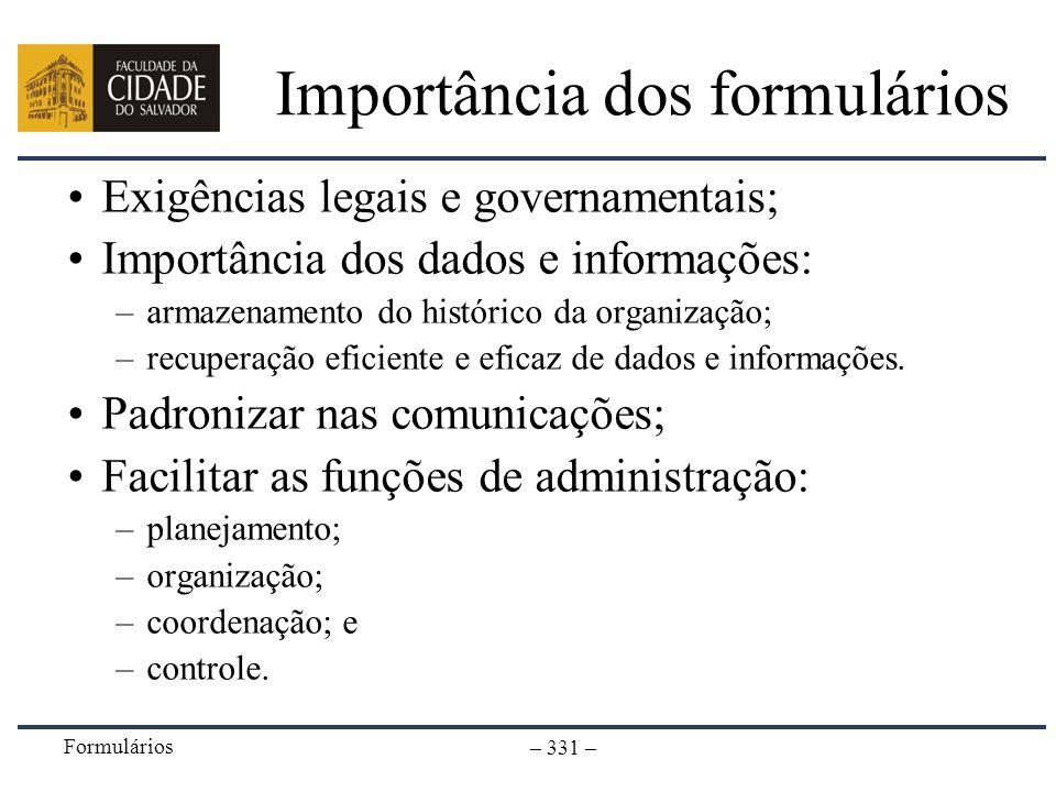Formulários – 331 – Importância dos formulários Exigências legais e governamentais; Importância dos dados e informações: –armazenamento do histórico d