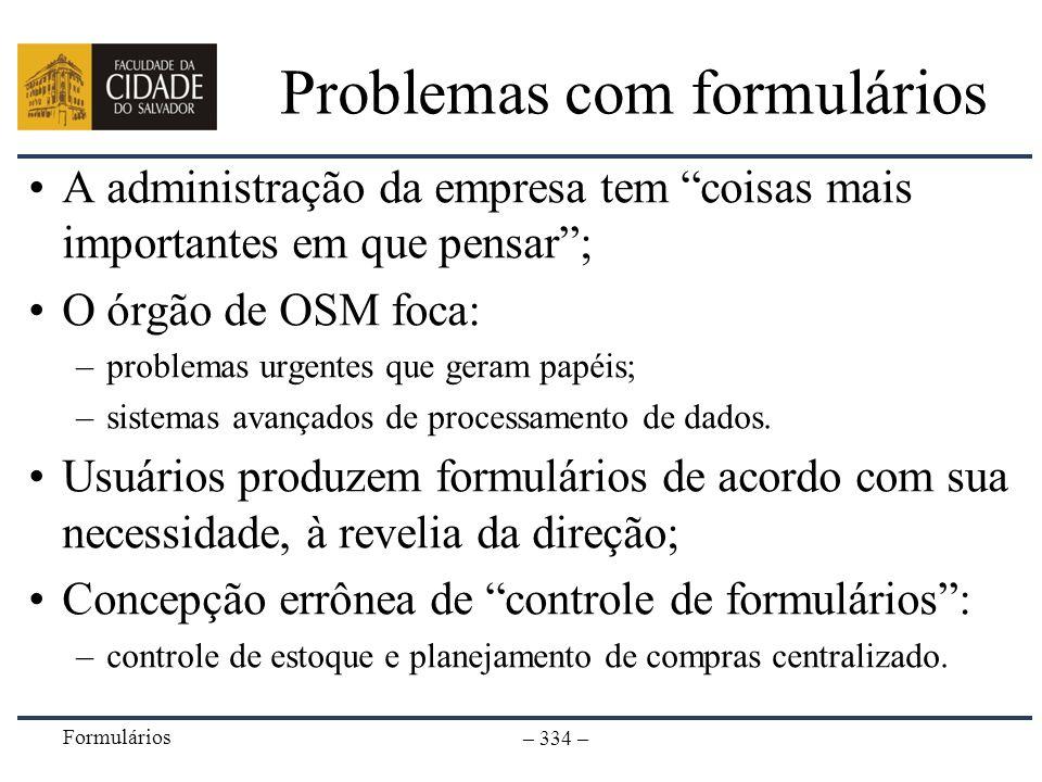 Formulários – 334 – Problemas com formulários A administração da empresa tem coisas mais importantes em que pensar; O órgão de OSM foca: –problemas ur