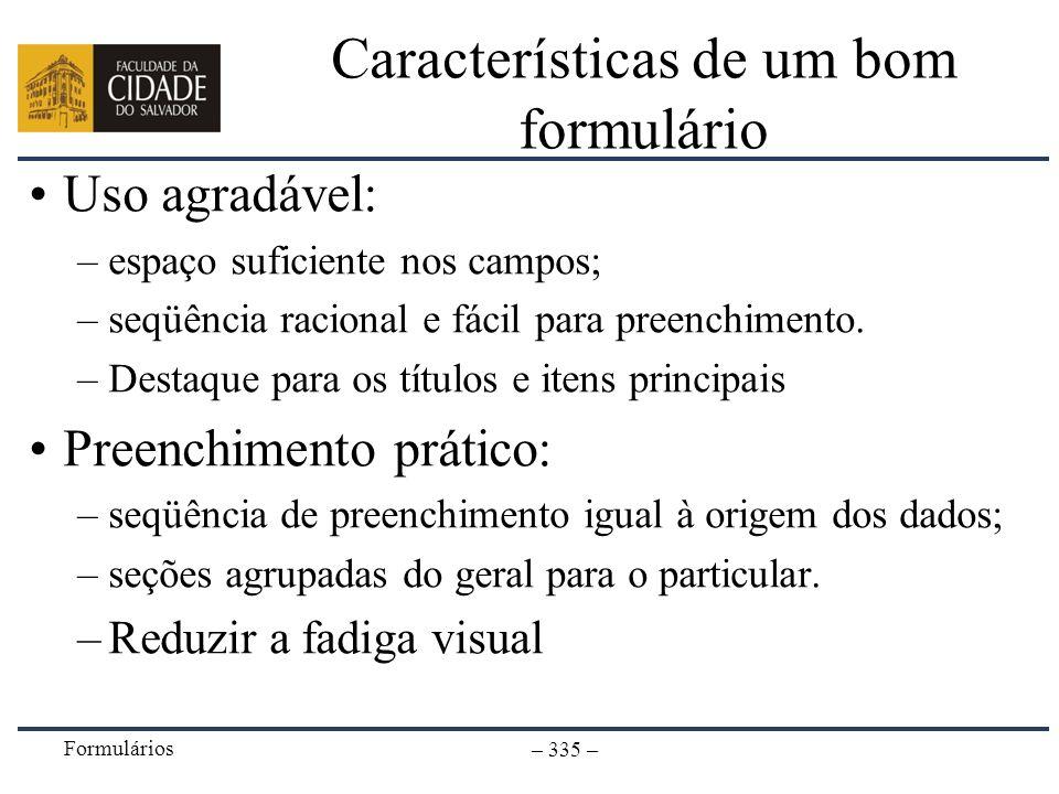 Formulários – 335 – Características de um bom formulário Uso agradável: –espaço suficiente nos campos; –seqüência racional e fácil para preenchimento.