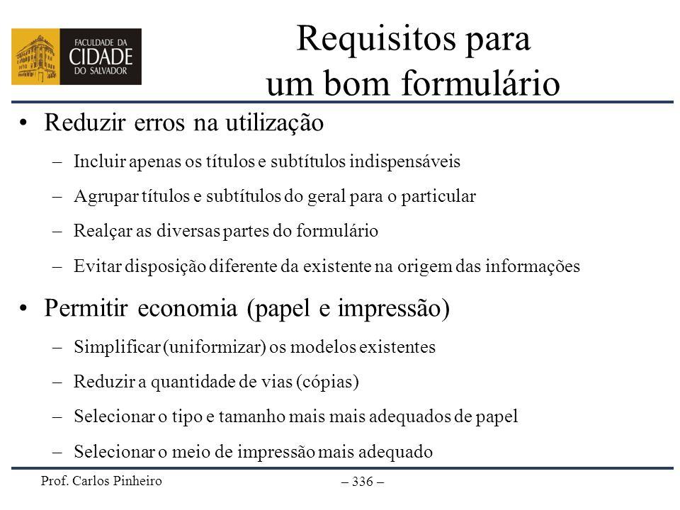 Prof. Carlos Pinheiro – 336 – Requisitos para um bom formulário Reduzir erros na utilização –Incluir apenas os títulos e subtítulos indispensáveis –Ag