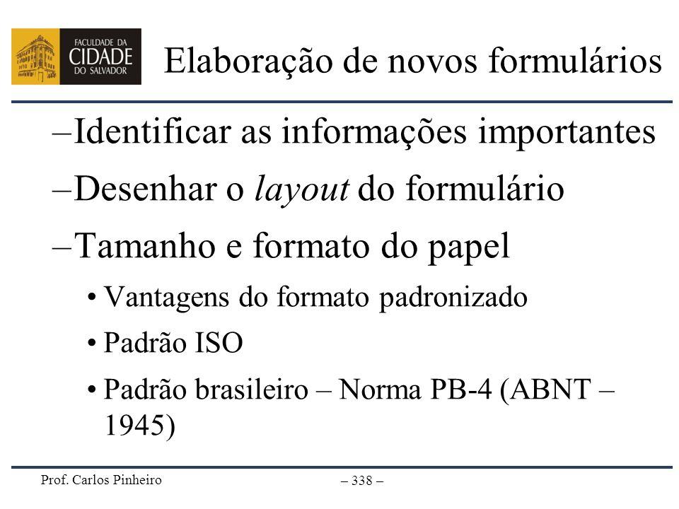 Prof. Carlos Pinheiro – 338 – Elaboração de novos formulários –Identificar as informações importantes –Desenhar o layout do formulário –Tamanho e form