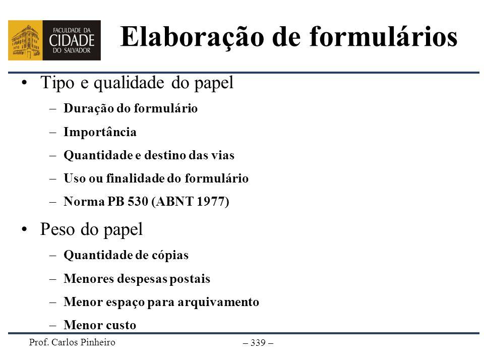 Prof. Carlos Pinheiro – 339 – Elaboração de formulários Tipo e qualidade do papel –Duração do formulário –Importância –Quantidade e destino das vias –