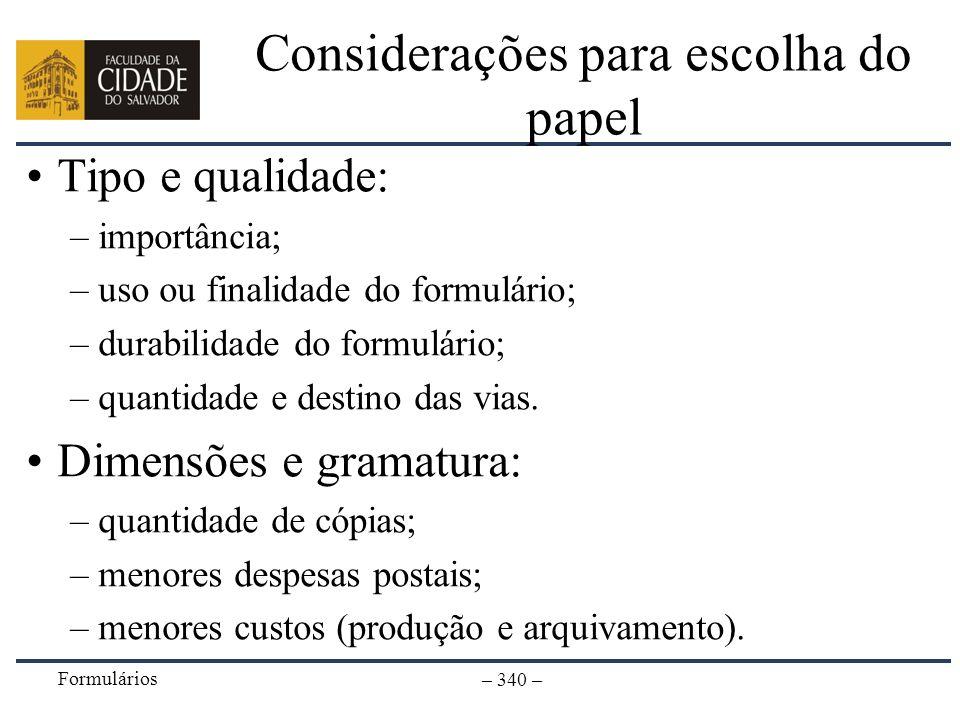 Formulários – 340 – Considerações para escolha do papel Tipo e qualidade: –importância; –uso ou finalidade do formulário; –durabilidade do formulário;