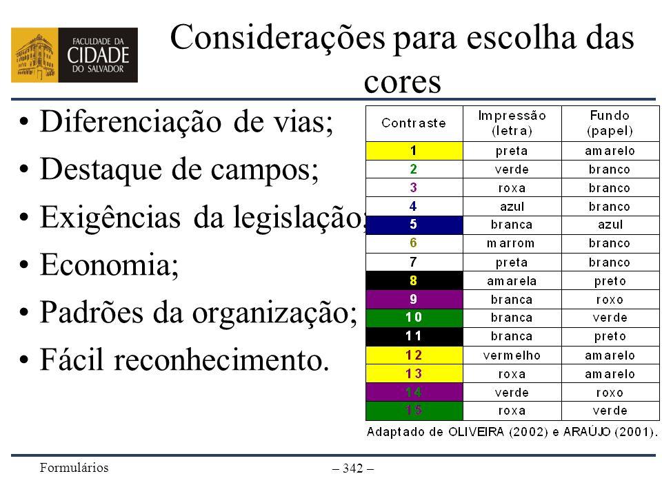 Formulários – 342 – Considerações para escolha das cores Diferenciação de vias; Destaque de campos; Exigências da legislação; Economia; Padrões da org