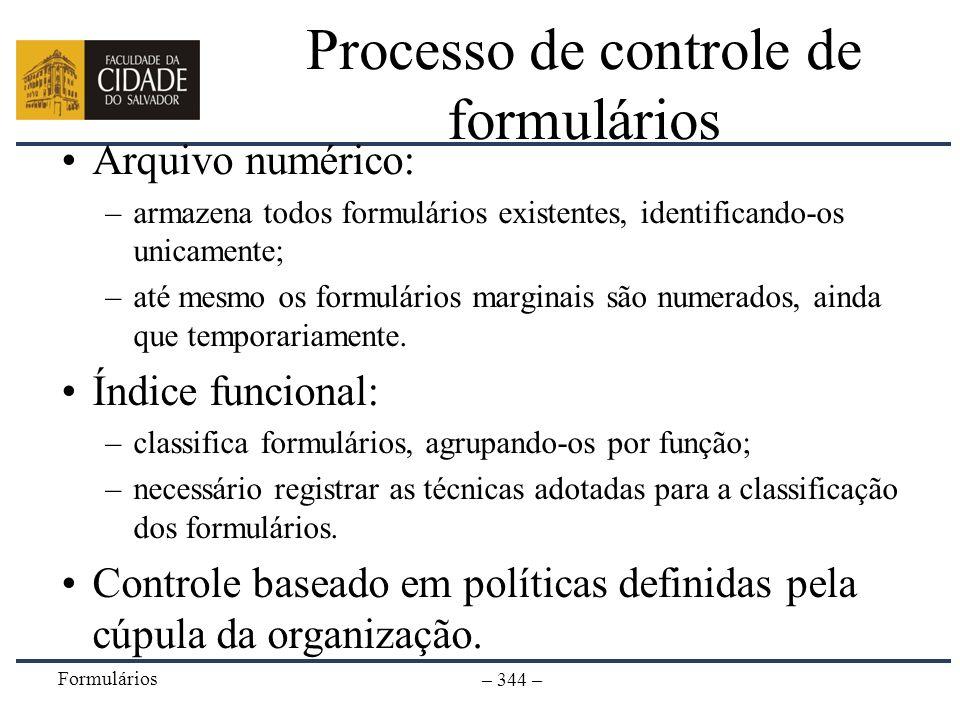 Formulários – 344 – Processo de controle de formulários Arquivo numérico: –armazena todos formulários existentes, identificando-os unicamente; –até me