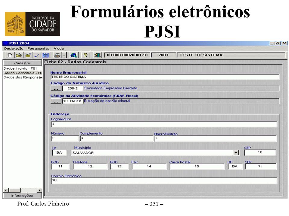 Prof. Carlos Pinheiro – 351 – Formulários eletrônicos PJSI
