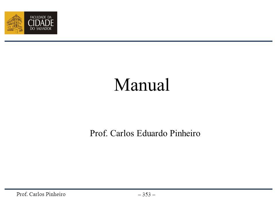 Prof. Carlos Pinheiro – 353 – Manual Prof. Carlos Eduardo Pinheiro