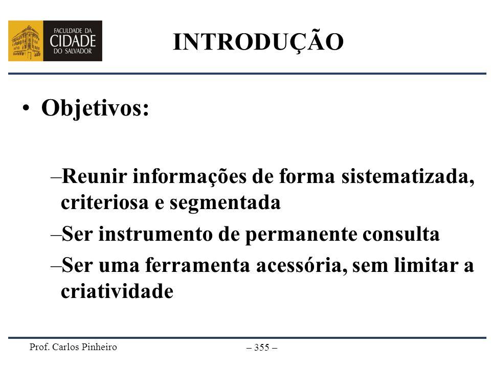 Prof. Carlos Pinheiro – 355 – INTRODUÇÃO Objetivos: –Reunir informações de forma sistematizada, criteriosa e segmentada –Ser instrumento de permanente