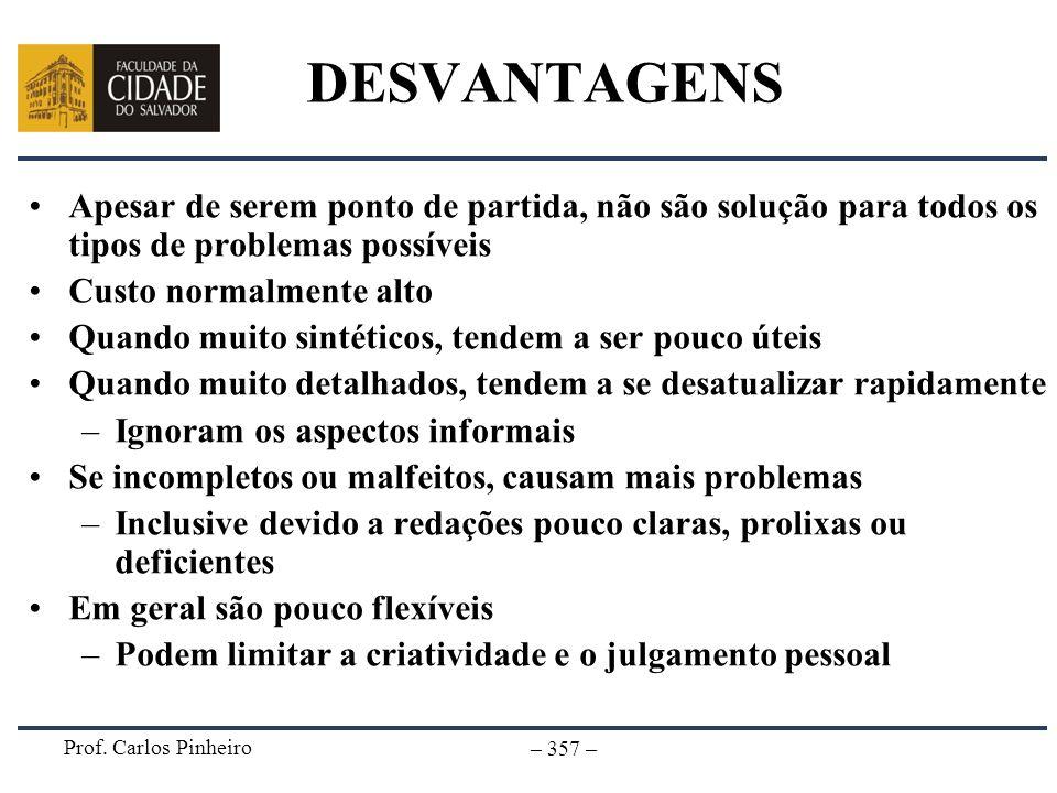 Prof. Carlos Pinheiro – 357 – DESVANTAGENS Apesar de serem ponto de partida, não são solução para todos os tipos de problemas possíveis Custo normalme