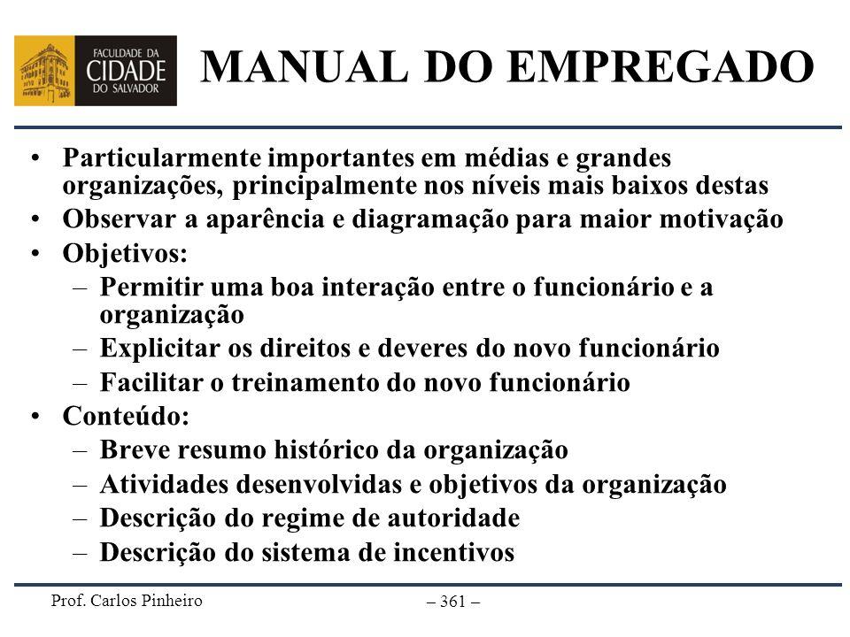 Prof. Carlos Pinheiro – 361 – MANUAL DO EMPREGADO Particularmente importantes em médias e grandes organizações, principalmente nos níveis mais baixos