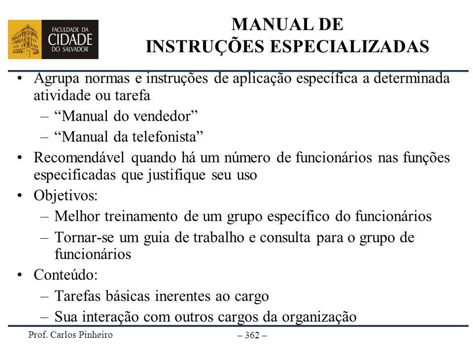 Prof. Carlos Pinheiro – 362 – MANUAL DE INSTRUÇÕES ESPECIALIZADAS Agrupa normas e instruções de aplicação específica a determinada atividade ou tarefa