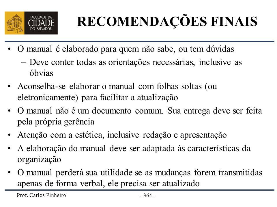 Prof. Carlos Pinheiro – 364 – RECOMENDAÇÕES FINAIS O manual é elaborado para quem não sabe, ou tem dúvidas –Deve conter todas as orientações necessári