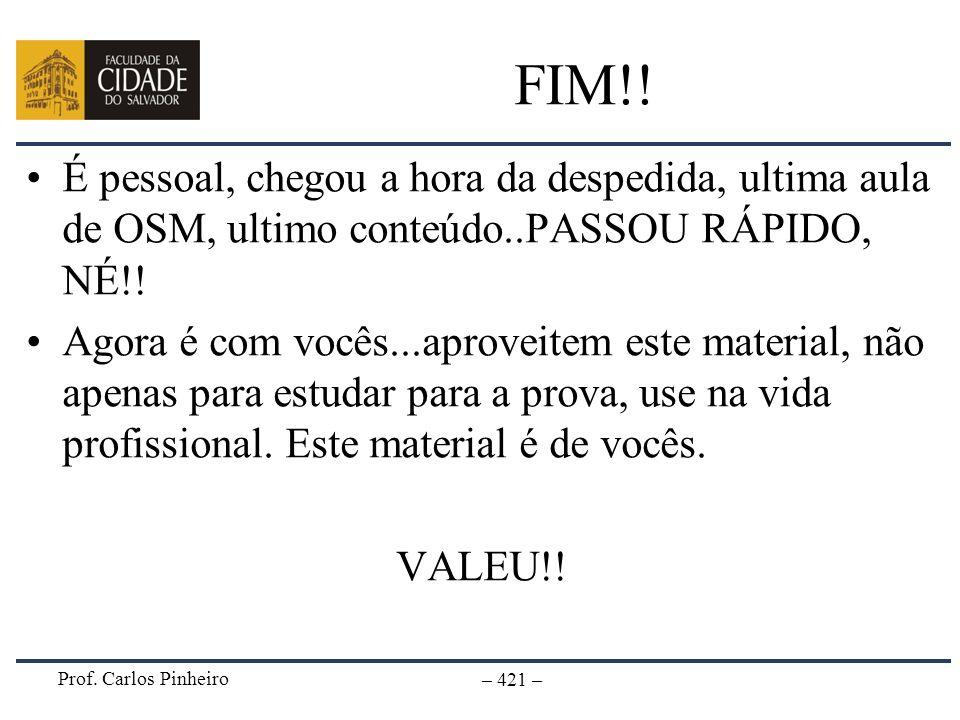Prof. Carlos Pinheiro – 421 – FIM!! É pessoal, chegou a hora da despedida, ultima aula de OSM, ultimo conteúdo..PASSOU RÁPIDO, NÉ!! Agora é com vocês.