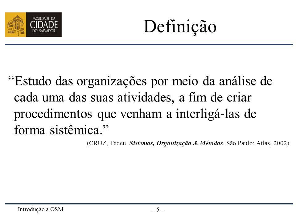Introdução a OSM – 5 – Definição Estudo das organizações por meio da análise de cada uma das suas atividades, a fim de criar procedimentos que venham