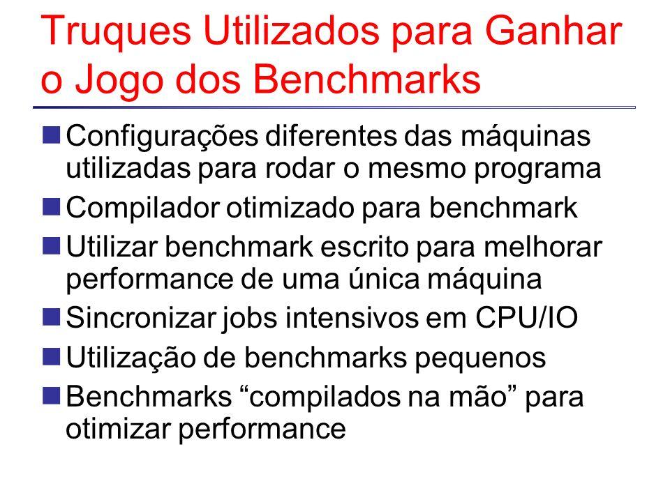 Truques Utilizados para Ganhar o Jogo dos Benchmarks Configurações diferentes das máquinas utilizadas para rodar o mesmo programa Compilador otimizado